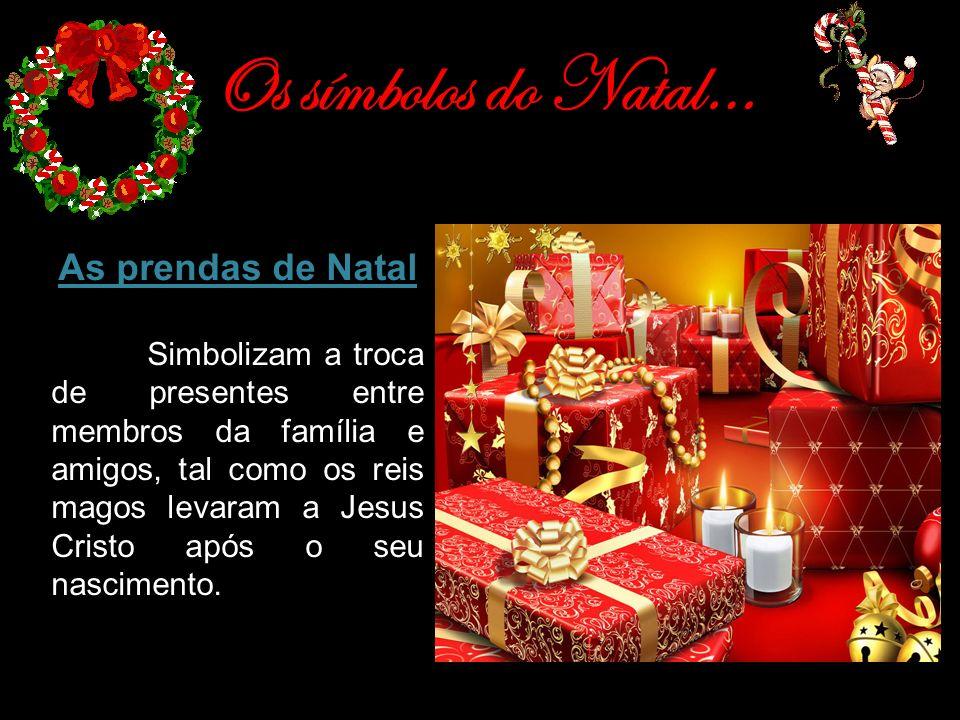 Os símbolos do Natal… As prendas de Natal Simbolizam a troca de presentes entre membros da família e amigos, tal como os reis magos levaram a Jesus Cr