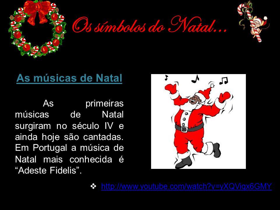 Os símbolos do Natal… As músicas de Natal As primeiras músicas de Natal surgiram no século IV e ainda hoje são cantadas. Em Portugal a música de Natal