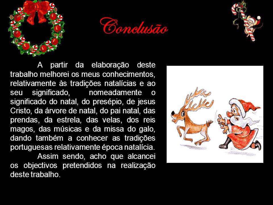 Conclusão A partir da elaboração deste trabalho melhorei os meus conhecimentos, relativamente às tradições natalícias e ao seu significado, nomeadamen