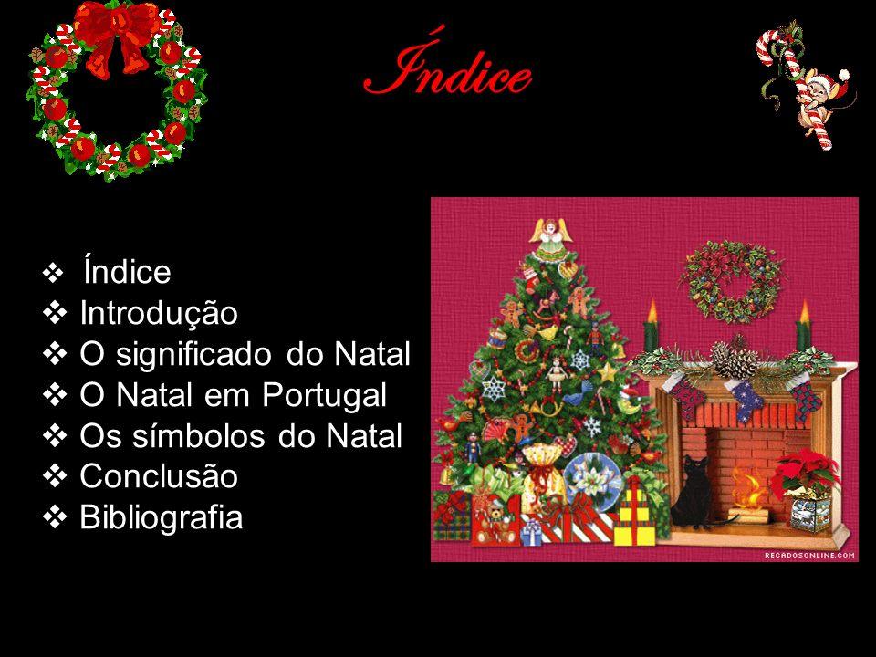 Índice Introdução O significado do Natal O Natal em Portugal Os símbolos do Natal Conclusão Bibliografia
