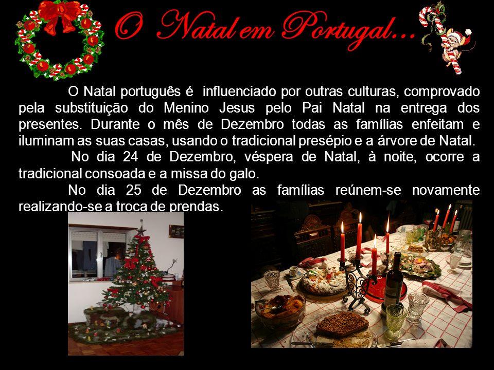 O Natal em Portugal… O Natal português é influenciado por outras culturas, comprovado pela substituição do Menino Jesus pelo Pai Natal na entrega dos