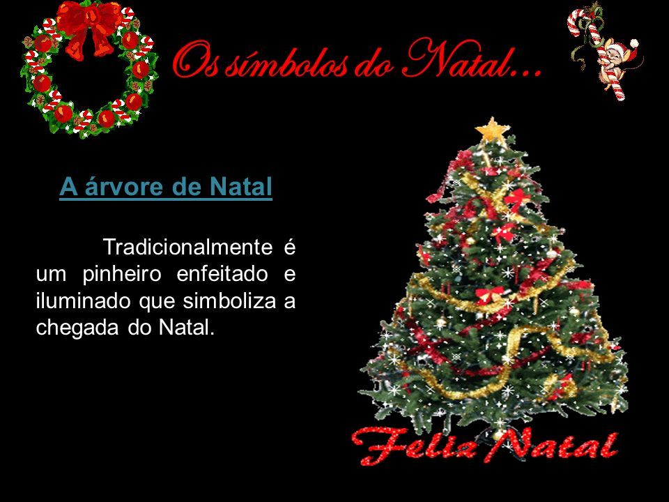 Os símbolos do Natal… A árvore de Natal Tradicionalmente é um pinheiro enfeitado e iluminado que simboliza a chegada do Natal.