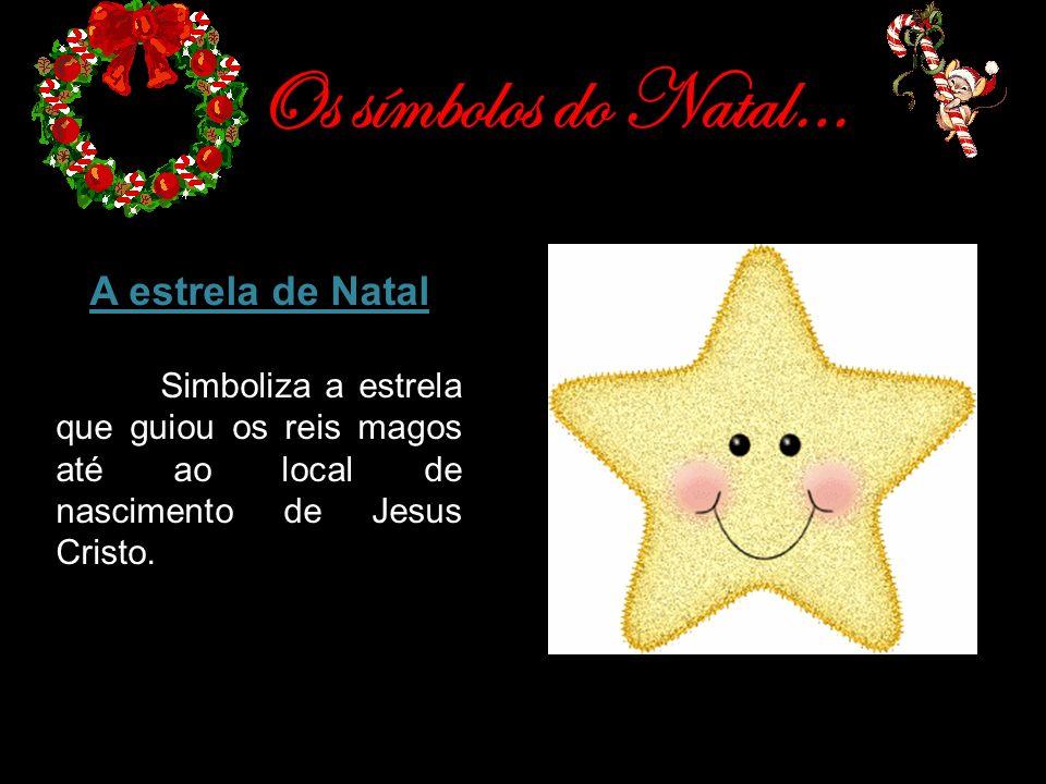 Os símbolos do Natal… A estrela de Natal Simboliza a estrela que guiou os reis magos até ao local de nascimento de Jesus Cristo.