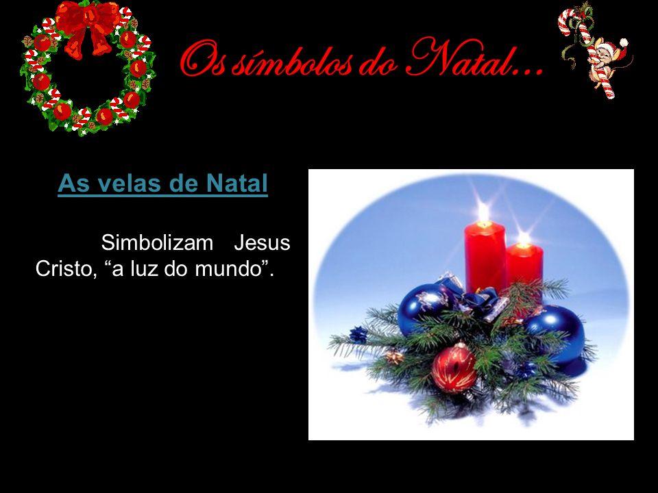 Os símbolos do Natal… As velas de Natal Simbolizam Jesus Cristo, a luz do mundo.