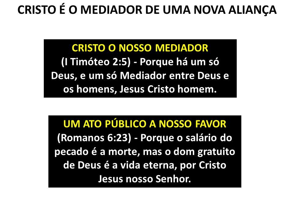 CRISTO É O MEDIADOR DE UMA NOVA ALIANÇA CRISTO O NOSSO MEDIADOR (I Timóteo 2:5) - Porque há um só Deus, e um só Mediador entre Deus e os homens, Jesus