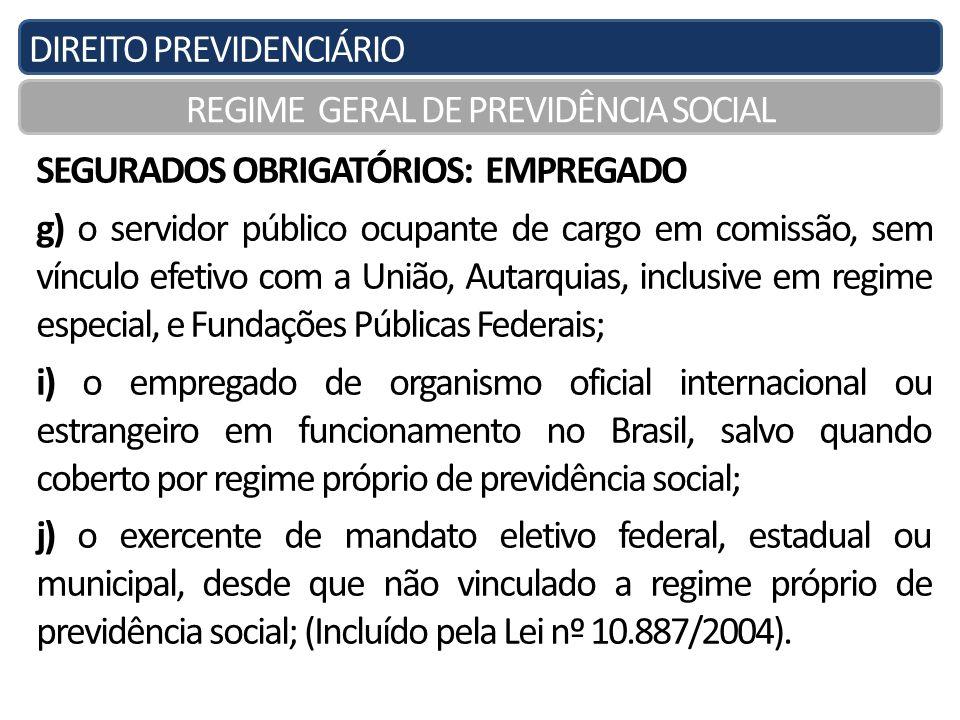 DIREITO PREVIDENCIÁRIO REGIME GERAL DE PREVIDÊNCIA SOCIAL SEGURADOS OBRIGATÓRIOS: EMPREGADO g) o servidor público ocupante de cargo em comissão, sem v