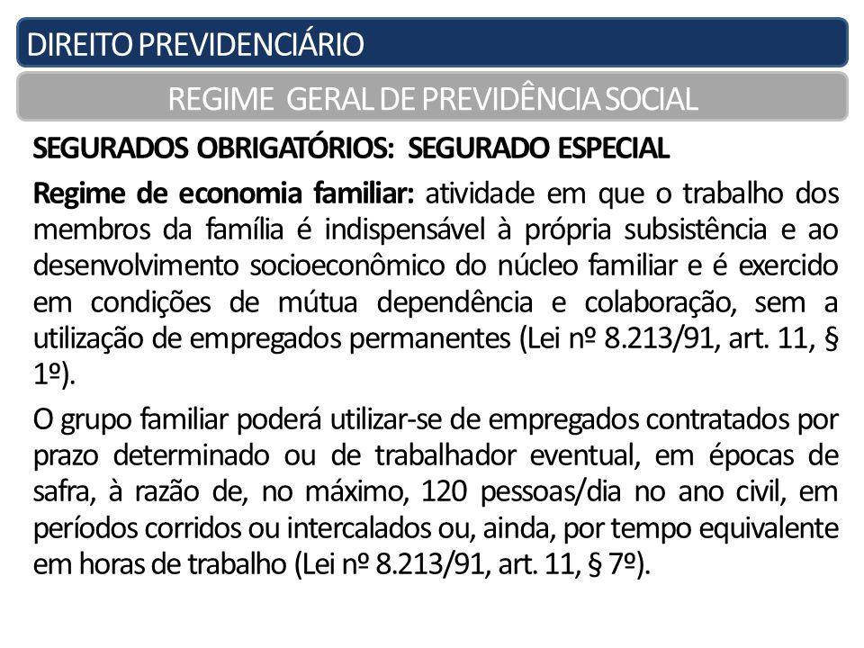 DIREITO PREVIDENCIÁRIO REGIME GERAL DE PREVIDÊNCIA SOCIAL SEGURADOS OBRIGATÓRIOS: SEGURADO ESPECIAL Regime de economia familiar: atividade em que o tr