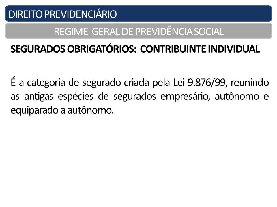 DIREITO PREVIDENCIÁRIO REGIME GERAL DE PREVIDÊNCIA SOCIAL SEGURADOS OBRIGATÓRIOS: CONTRIBUINTE INDIVIDUAL É a categoria de segurado criada pela Lei 9.