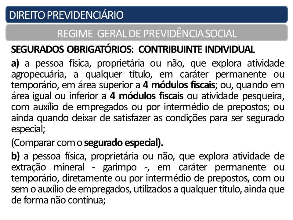 DIREITO PREVIDENCIÁRIO REGIME GERAL DE PREVIDÊNCIA SOCIAL SEGURADOS OBRIGATÓRIOS: CONTRIBUINTE INDIVIDUAL a) a pessoa física, proprietária ou não, que