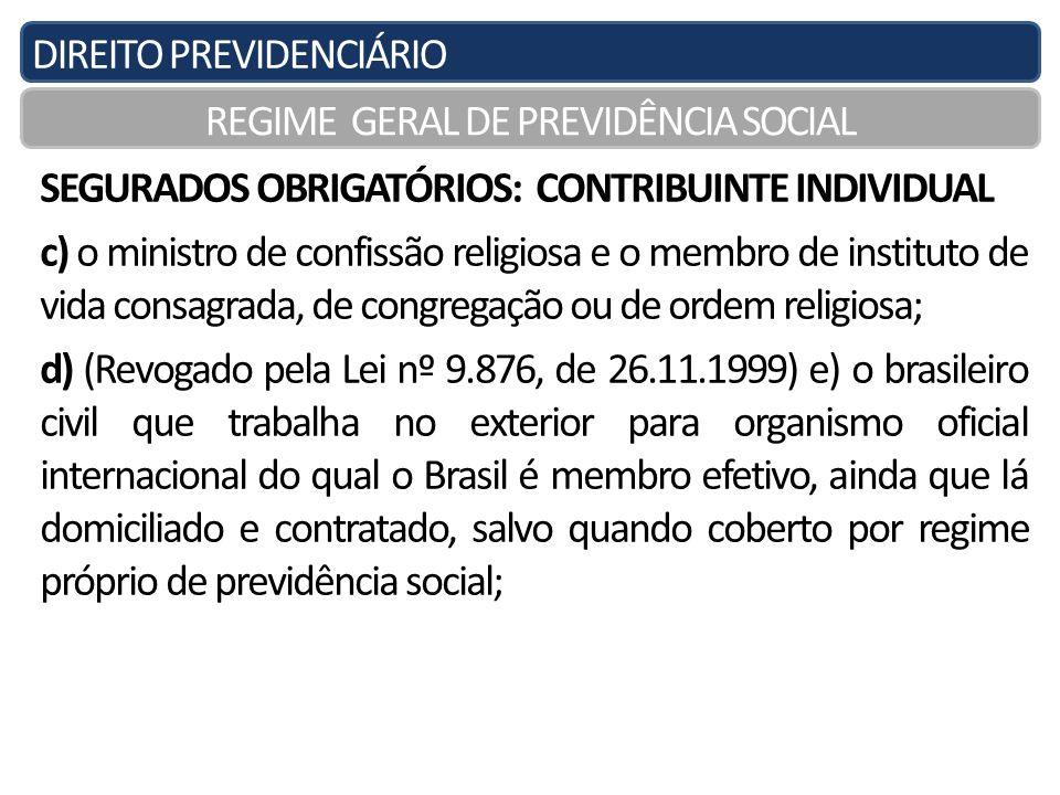 DIREITO PREVIDENCIÁRIO REGIME GERAL DE PREVIDÊNCIA SOCIAL SEGURADOS OBRIGATÓRIOS: CONTRIBUINTE INDIVIDUAL c) o ministro de confissão religiosa e o mem