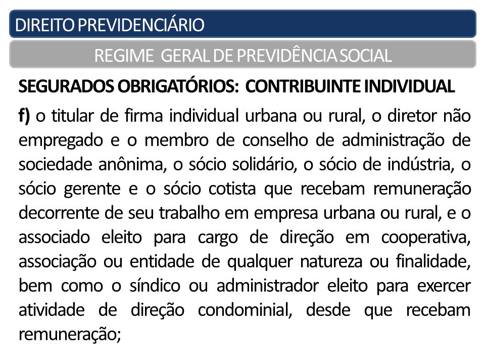 DIREITO PREVIDENCIÁRIO REGIME GERAL DE PREVIDÊNCIA SOCIAL SEGURADOS OBRIGATÓRIOS: CONTRIBUINTE INDIVIDUAL f) o titular de firma individual urbana ou r
