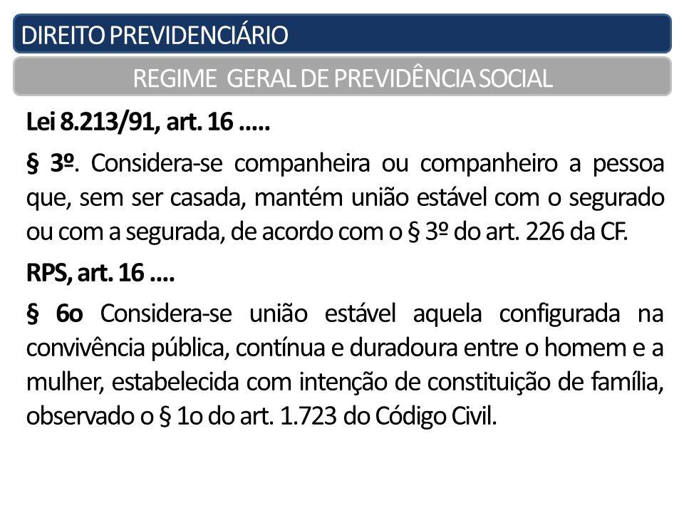 DIREITO PREVIDENCIÁRIO REGIME GERAL DE PREVIDÊNCIA SOCIAL Lei 8.213/91, art. 16..... § 3º. Considera-se companheira ou companheiro a pessoa que, sem s