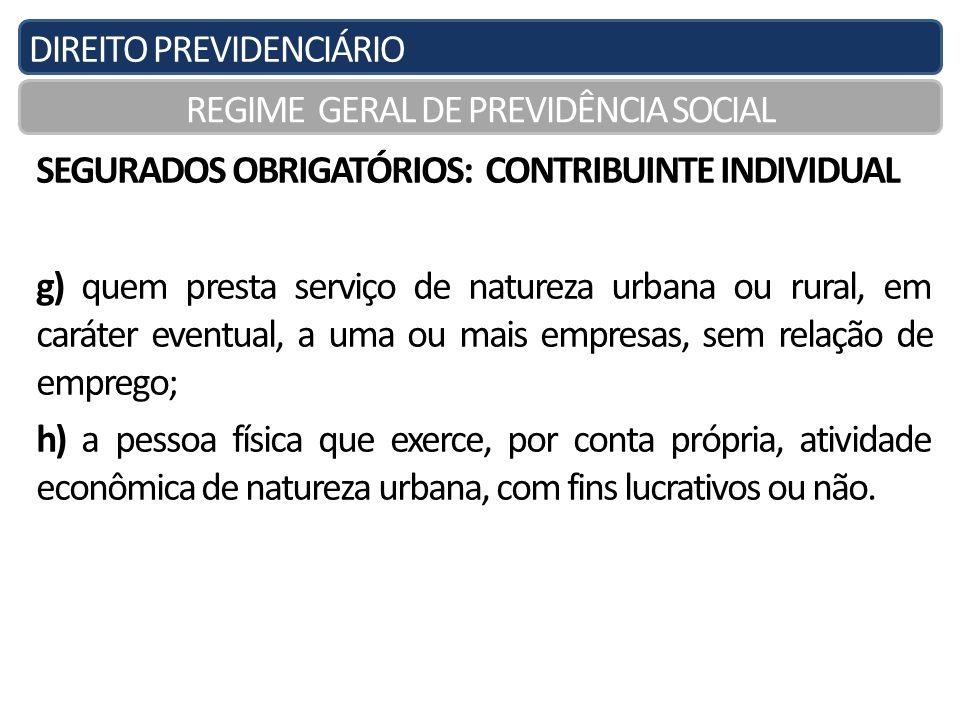 DIREITO PREVIDENCIÁRIO REGIME GERAL DE PREVIDÊNCIA SOCIAL SEGURADOS OBRIGATÓRIOS: CONTRIBUINTE INDIVIDUAL g) quem presta serviço de natureza urbana ou