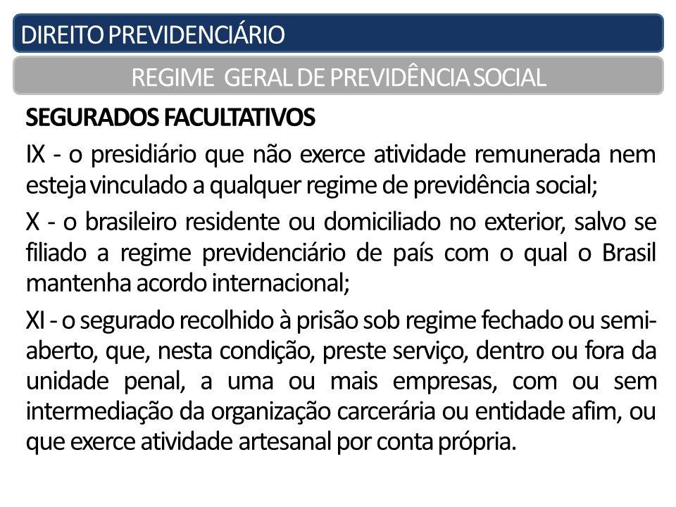 DIREITO PREVIDENCIÁRIO REGIME GERAL DE PREVIDÊNCIA SOCIAL SEGURADOS FACULTATIVOS IX - o presidiário que não exerce atividade remunerada nem esteja vin