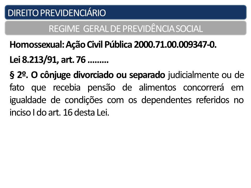 DIREITO PREVIDENCIÁRIO REGIME GERAL DE PREVIDÊNCIA SOCIAL Homossexual: Ação Civil Pública 2000.71.00.009347-0. Lei 8.213/91, art. 76......... § 2º. O