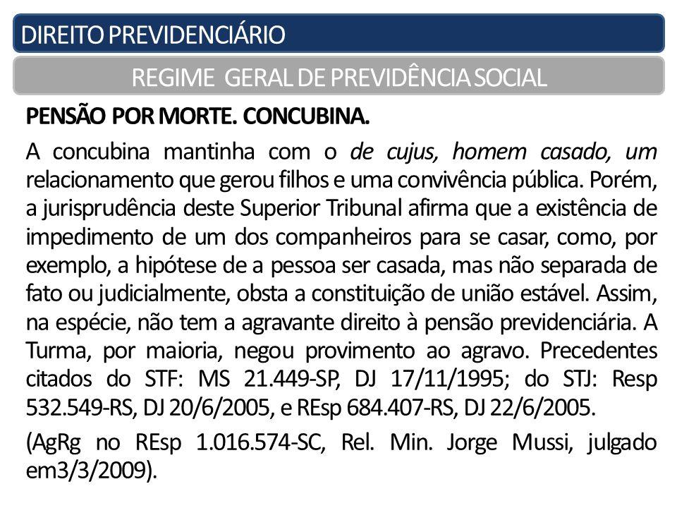 DIREITO PREVIDENCIÁRIO REGIME GERAL DE PREVIDÊNCIA SOCIAL PENSÃO POR MORTE. CONCUBINA. A concubina mantinha com o de cujus, homem casado, um relaciona