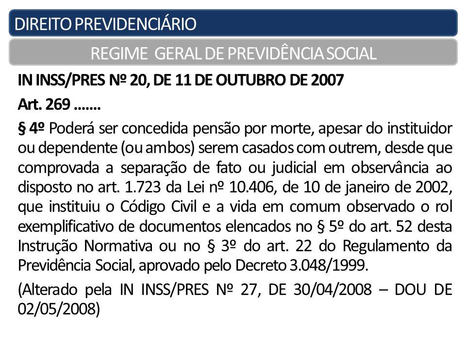 DIREITO PREVIDENCIÁRIO REGIME GERAL DE PREVIDÊNCIA SOCIAL IN INSS/PRES Nº 20, DE 11 DE OUTUBRO DE 2007 Art. 269....... § 4º Poderá ser concedida pensã