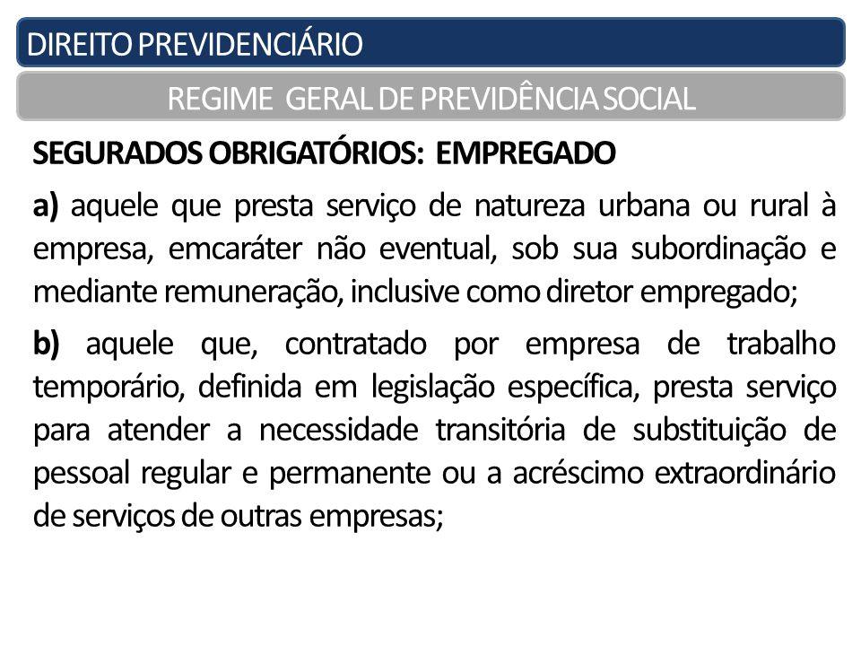 DIREITO PREVIDENCIÁRIO REGIME GERAL DE PREVIDÊNCIA SOCIAL SEGURADOS OBRIGATÓRIOS: EMPREGADO a) aquele que presta serviço de natureza urbana ou rural à