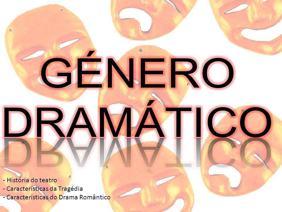 - História do teatro - Características da Tragédia - Características do Drama Romântico