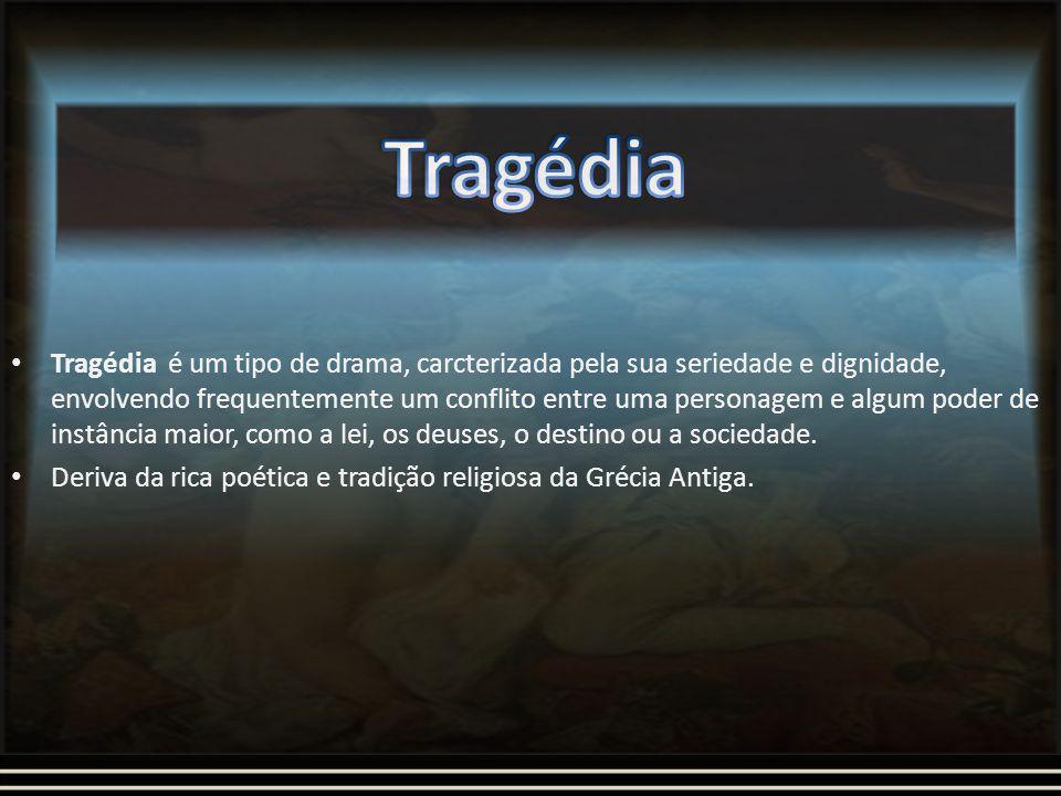 Tragédia é um tipo de drama, carcterizada pela sua seriedade e dignidade, envolvendo frequentemente um conflito entre uma personagem e algum poder de