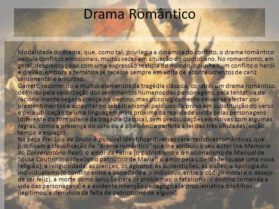 Drama Romântico Modalidade do drama, que, como tal, privilegia a dinâmica do conflito, o drama romântico veicula conflitos emocionais, muitas vezes em