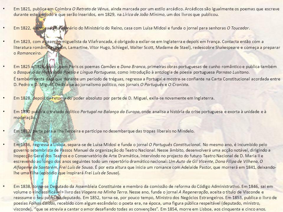 Em 1821, publica em Coimbra O Retrato de Vénus, ainda marcada por um estilo arcádico. Arcádicos são igualmente os poemas que escreve durante este perí