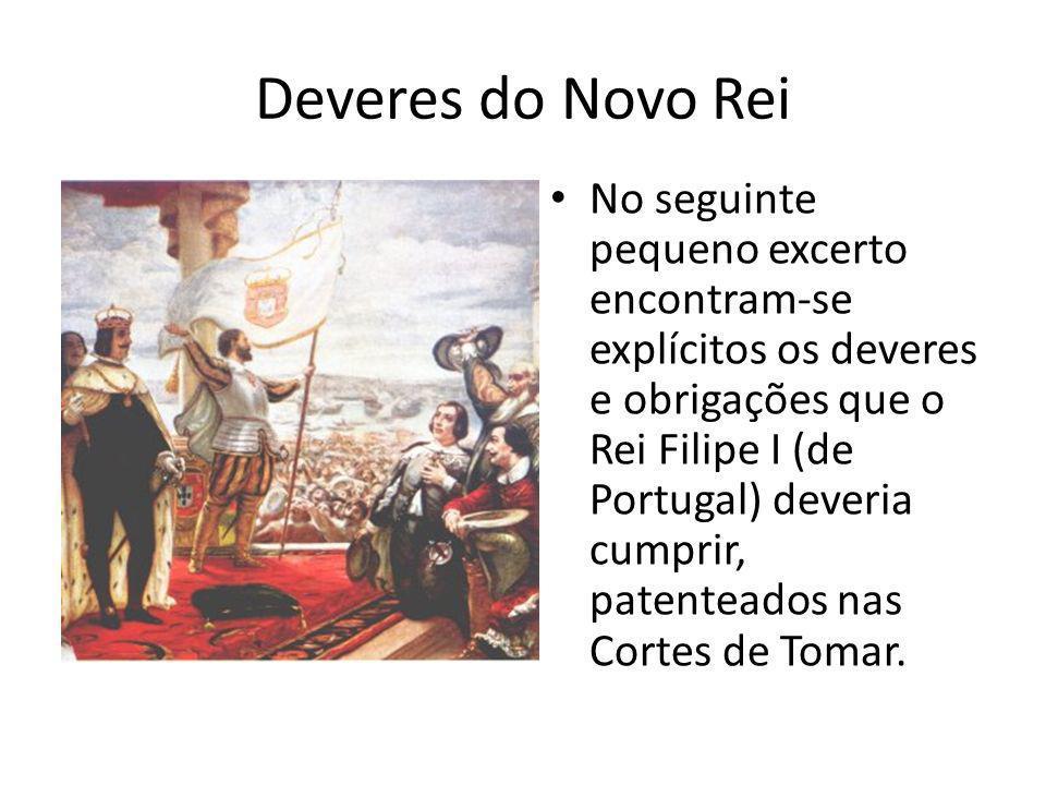 No seguinte pequeno excerto encontram-se explícitos os deveres e obrigações que o Rei Filipe I (de Portugal) deveria cumprir, patenteados nas Cortes d