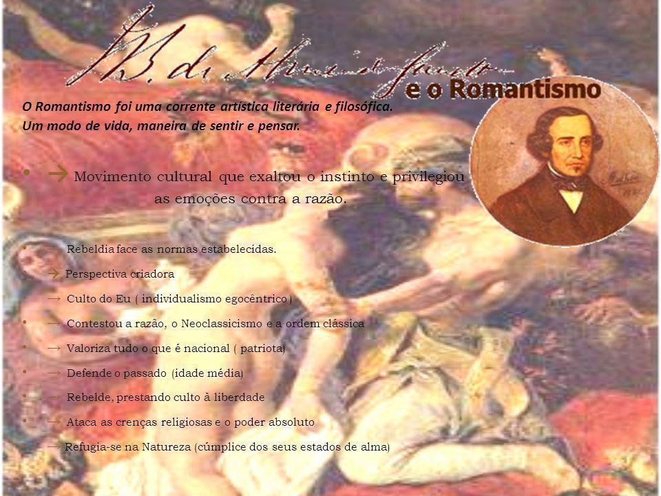 O Romantismo foi uma corrente artística literária e filosófica. Um modo de vida, maneira de sentir e pensar. Movimento cultural que exaltou o instinto