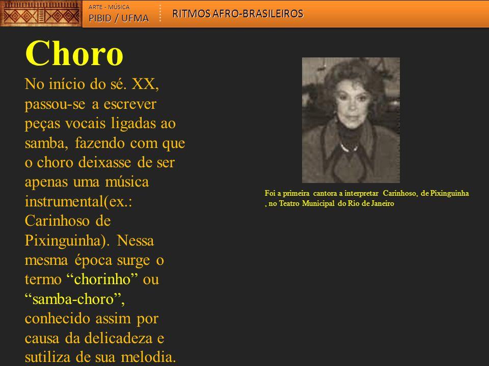 Choro No início do sé. XX, passou-se a escrever peças vocais ligadas ao samba, fazendo com que o choro deixasse de ser apenas uma música instrumental(
