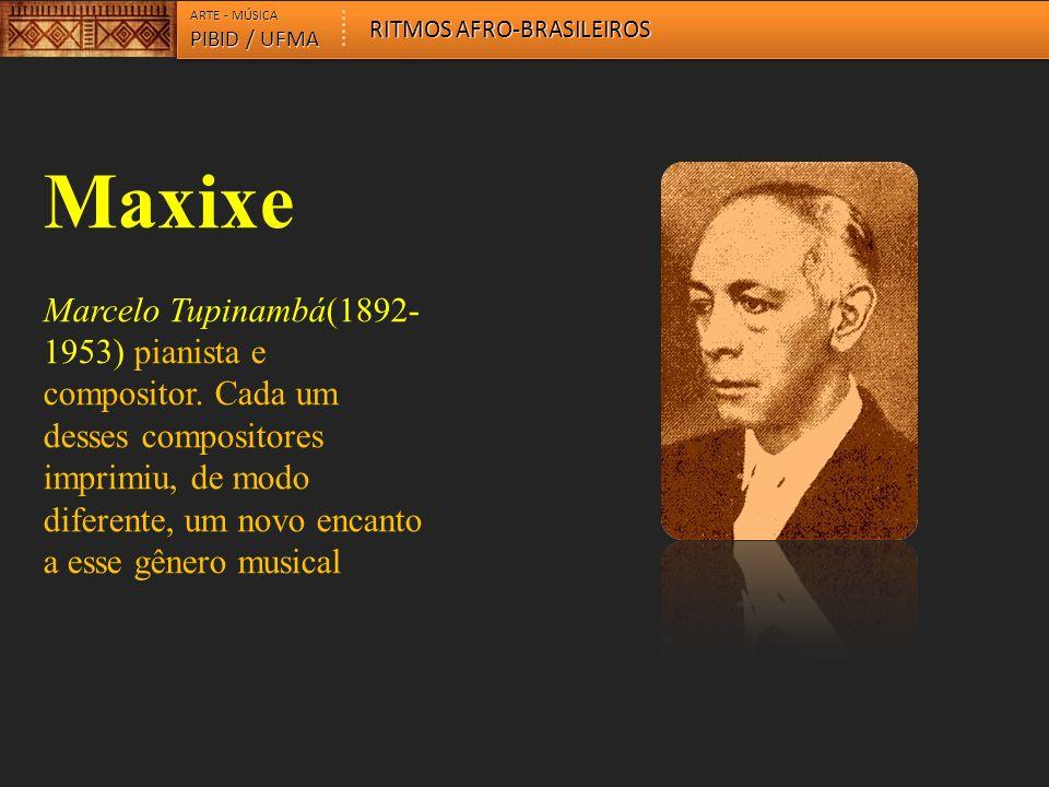 Maxixe Marcelo Tupinambá(1892- 1953) pianista e compositor. Cada um desses compositores imprimiu, de modo diferente, um novo encanto a esse gênero mus