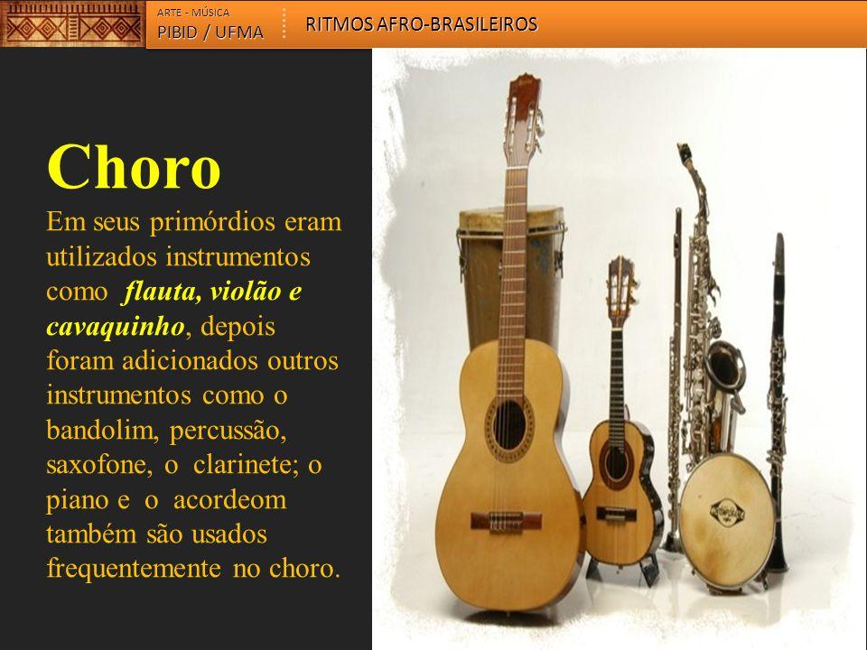 Choro Em seus primórdios eram utilizados instrumentos como flauta, violão e cavaquinho, depois foram adicionados outros instrumentos como o bandolim,