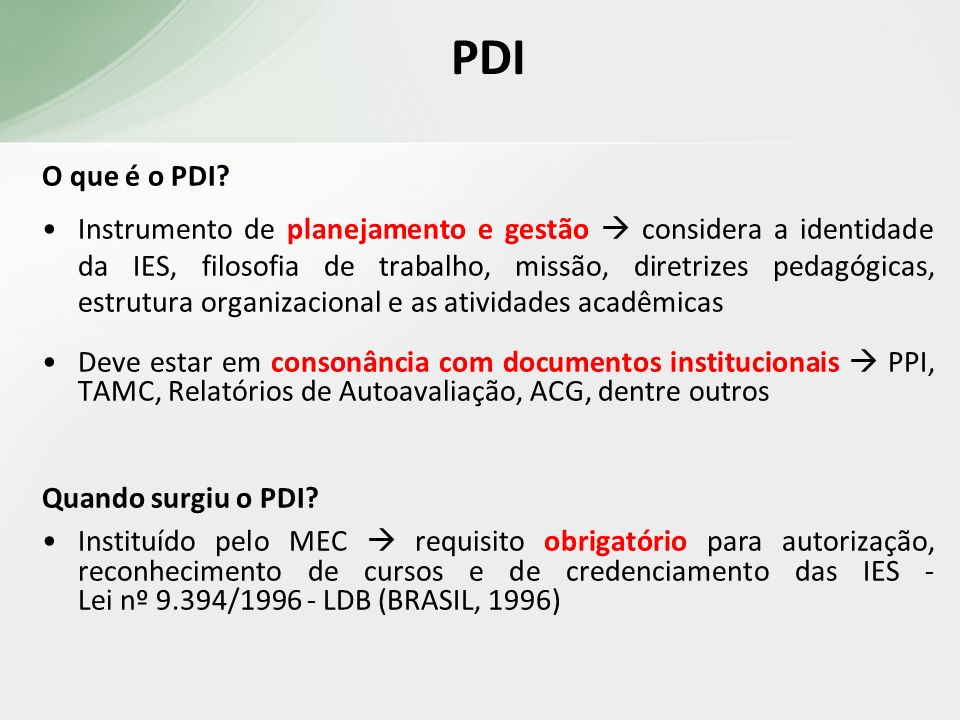 PDI O que é o PDI? Instrumento de planejamento e gestão considera a identidade da IES, filosofia de trabalho, missão, diretrizes pedagógicas, estrutur