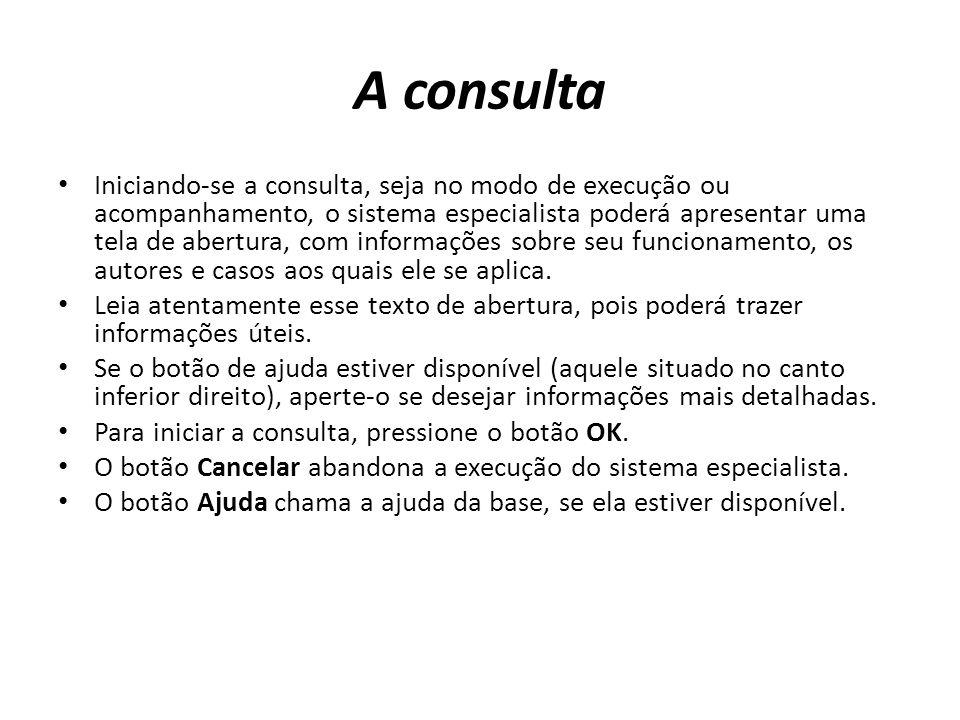 A consulta Iniciando-se a consulta, seja no modo de execução ou acompanhamento, o sistema especialista poderá apresentar uma tela de abertura, com inf