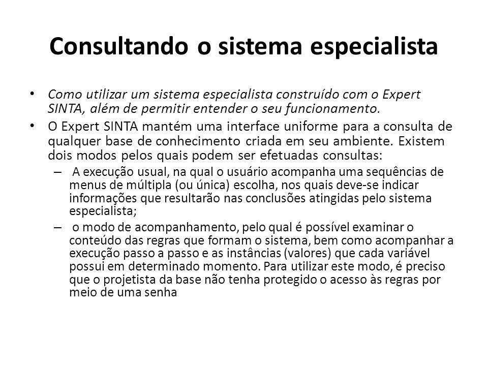Consultando o sistema especialista Como utilizar um sistema especialista construído com o Expert SINTA, além de permitir entender o seu funcionamento.
