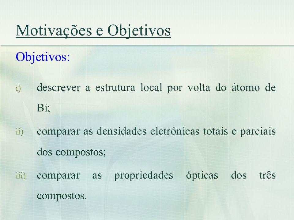 Motivações e Objetivos Objetivos: i) descrever a estrutura local por volta do átomo de Bi; ii) comparar as densidades eletrônicas totais e parciais do