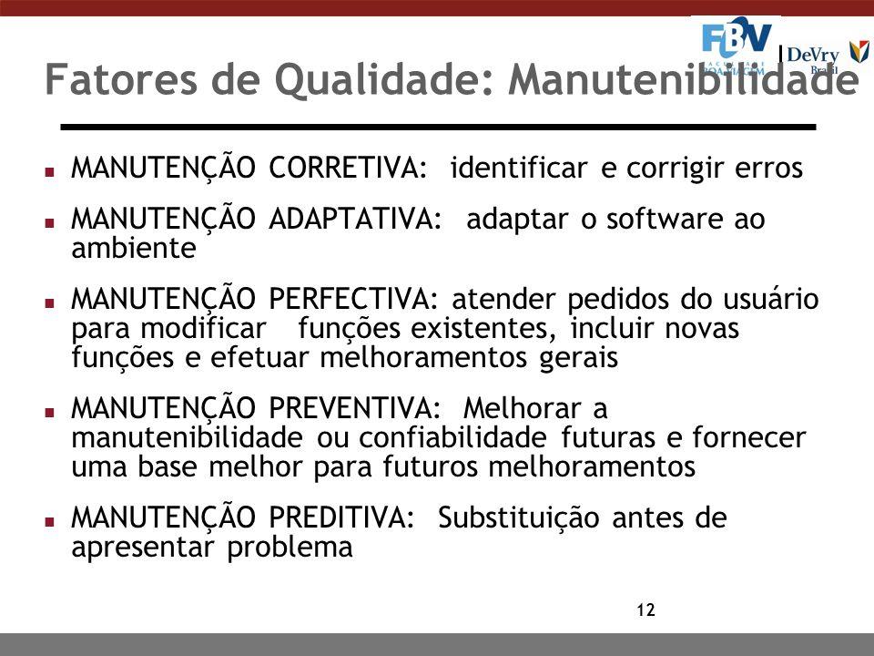 12 Fatores de Qualidade: Manutenibilidade n MANUTENÇÃO CORRETIVA: identificar e corrigir erros n MANUTENÇÃO ADAPTATIVA: adaptar o software ao ambiente