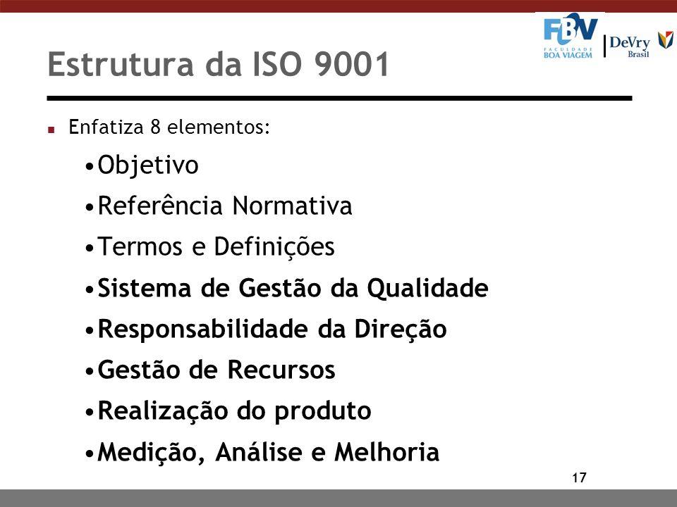 17 Estrutura da ISO 9001 n Enfatiza 8 elementos: Objetivo Referência Normativa Termos e Definições Sistema de Gestão da Qualidade Responsabilidade da