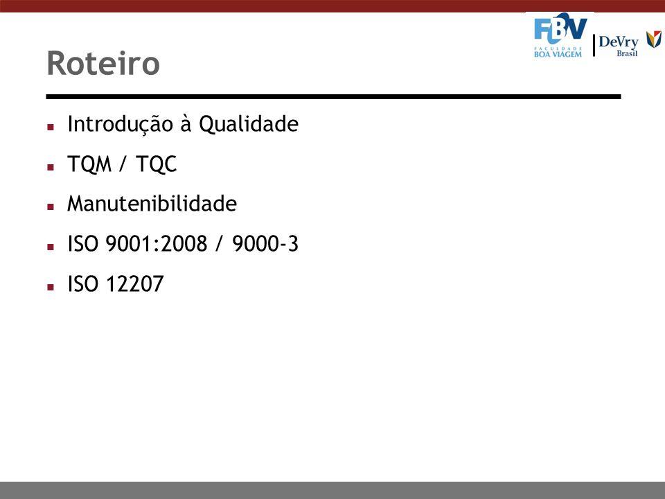 Roteiro n Introdução à Qualidade n TQM / TQC n Manutenibilidade n ISO 9001:2008 / 9000-3 n ISO 12207