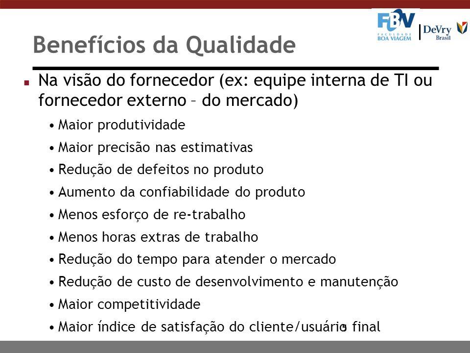 5 Benefícios da Qualidade n Na visão do fornecedor (ex: equipe interna de TI ou fornecedor externo – do mercado) Maior produtividade Maior precisão na