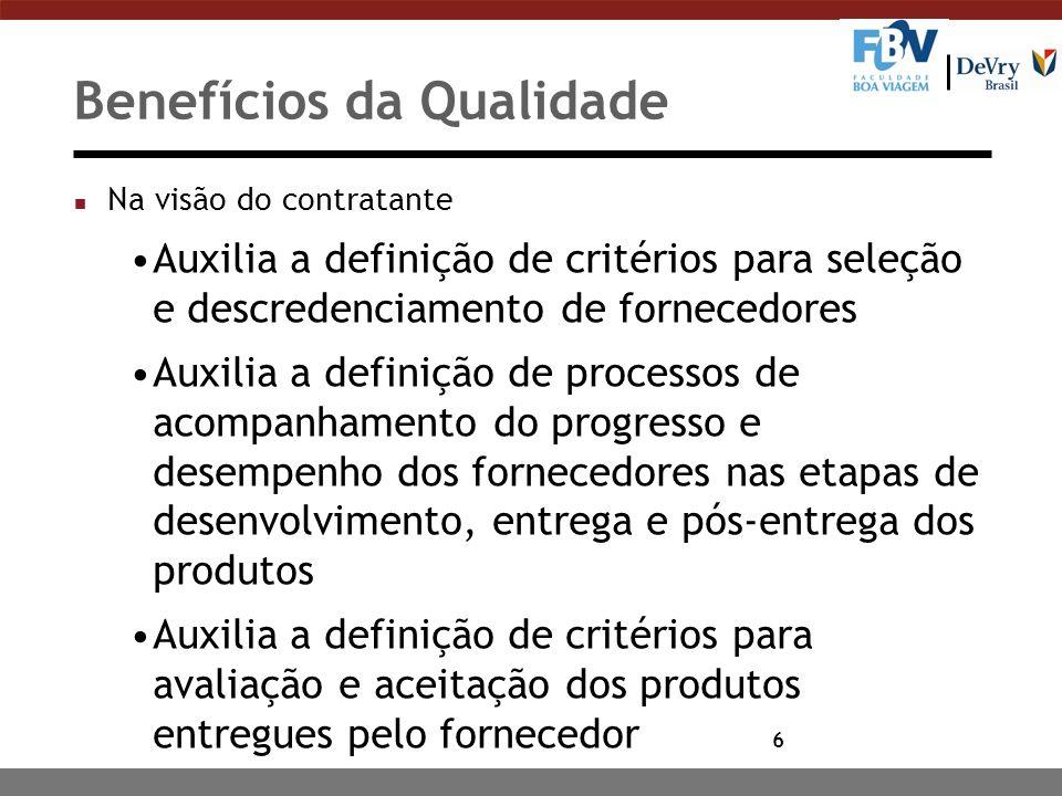 6 Benefícios da Qualidade n Na visão do contratante Auxilia a definição de critérios para seleção e descredenciamento de fornecedores Auxilia a defini