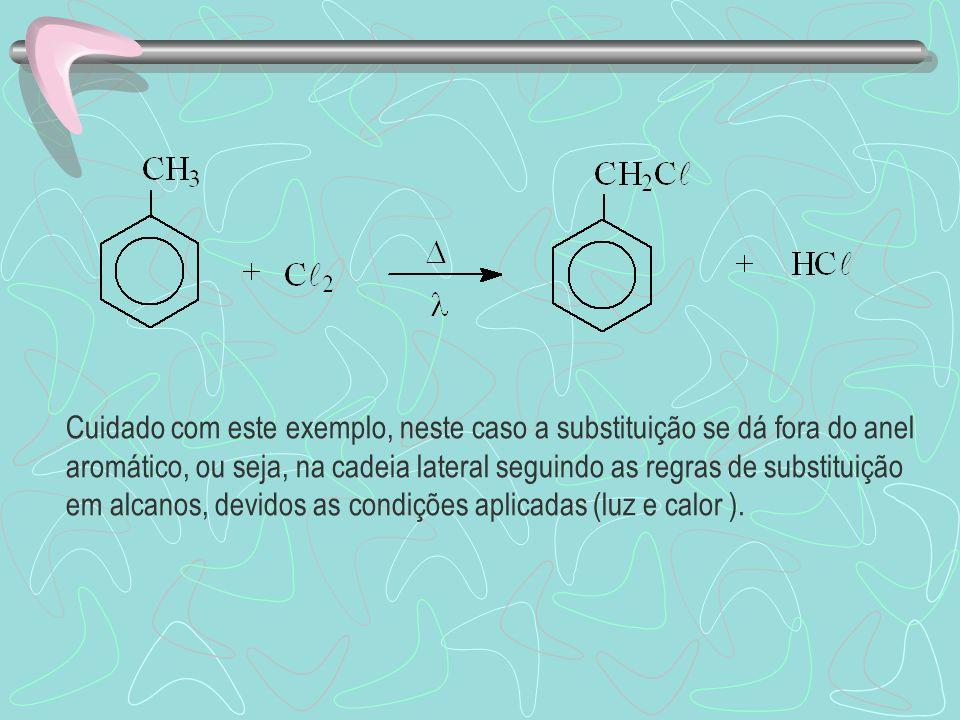 Cuidado com este exemplo, neste caso a substituição se dá fora do anel aromático, ou seja, na cadeia lateral seguindo as regras de substituição em alcanos, devidos as condições aplicadas (luz e calor ).
