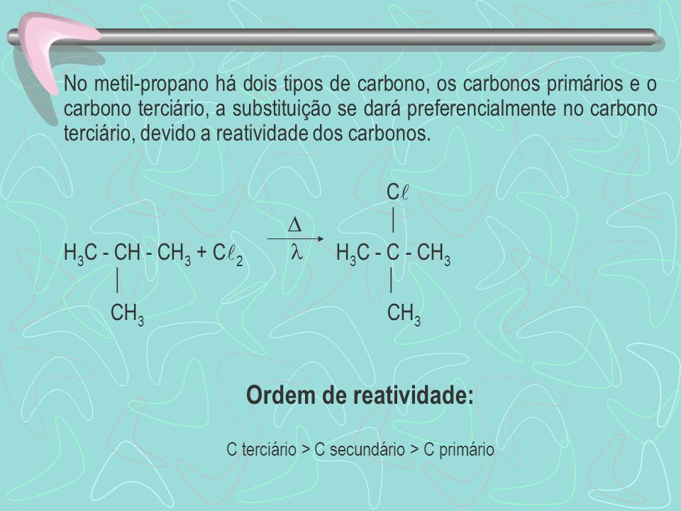 No metil-propano há dois tipos de carbono, os carbonos primários e o carbono terciário, a substituição se dará preferencialmente no carbono terciário,