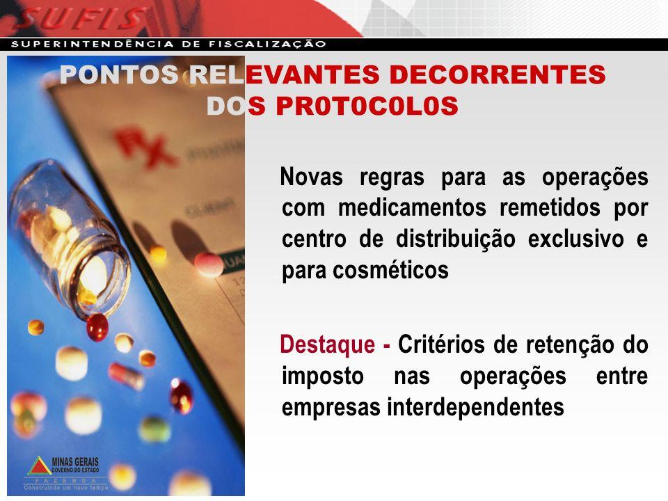 PONTOS RELEVANTES DECORRENTES DOS PR0T0C0L0S Novas regras para as operações com medicamentos remetidos por centro de distribuição exclusivo e para cos