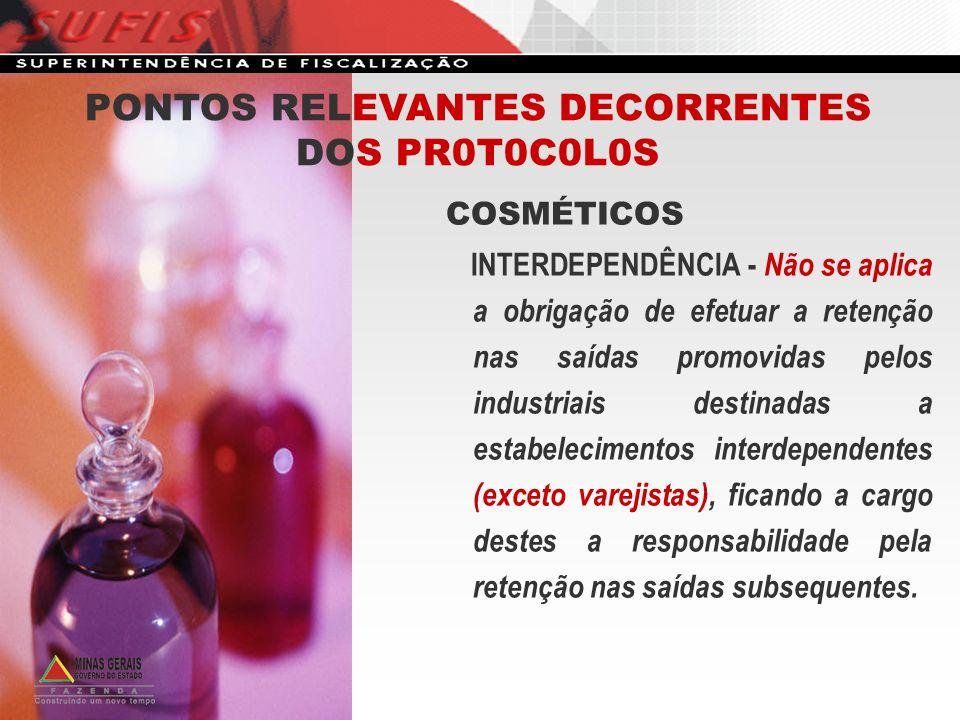 PONTOS RELEVANTES DECORRENTES DOS PR0T0C0L0S COSMÉTICOS INTERDEPENDÊNCIA - Não se aplica a obrigação de efetuar a retenção nas saídas promovidas pelos