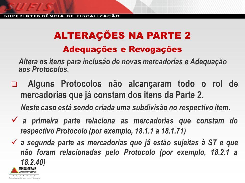 Altera os itens para inclusão de novas mercadorias e Adequação aos Protocolos. ALTERAÇÕES NA PARTE 2 Adequações e Revogações Alguns Protocolos não alc