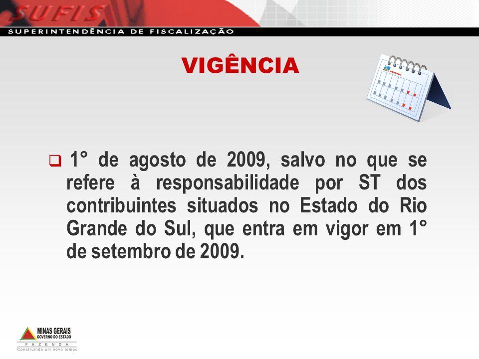 1° de agosto de 2009, salvo no que se refere à responsabilidade por ST dos contribuintes situados no Estado do Rio Grande do Sul, que entra em vigor e