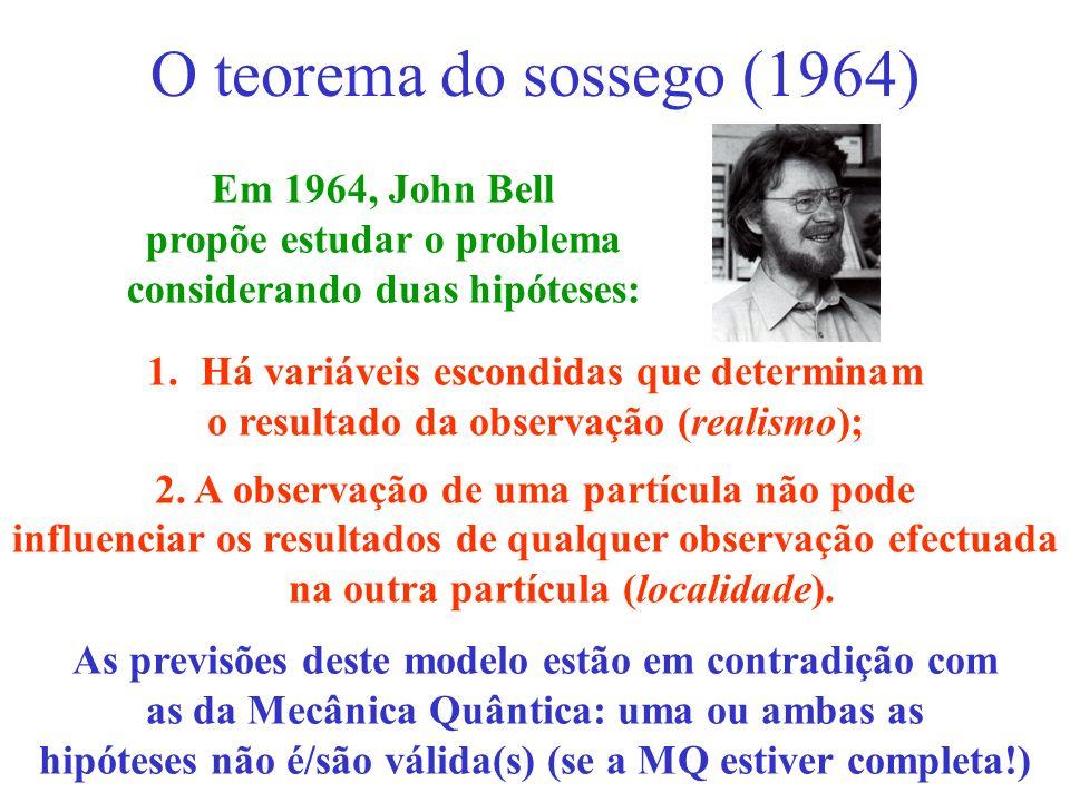 1.Há variáveis escondidas que determinam o resultado da observação (realismo); 2. A observação de uma partícula não pode influenciar os resultados de