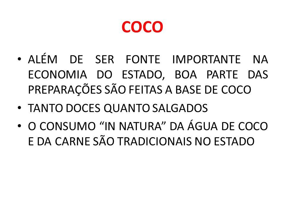 COCO ALÉM DE SER FONTE IMPORTANTE NA ECONOMIA DO ESTADO, BOA PARTE DAS PREPARAÇÕES SÃO FEITAS A BASE DE COCO TANTO DOCES QUANTO SALGADOS O CONSUMO IN