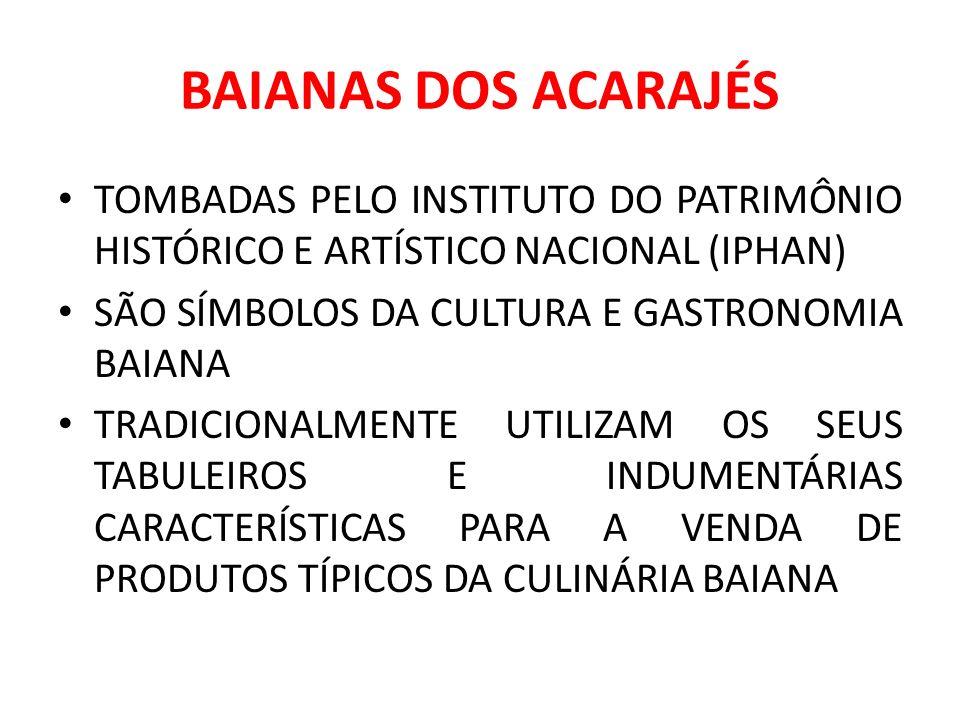 BAIANAS DOS ACARAJÉS TOMBADAS PELO INSTITUTO DO PATRIMÔNIO HISTÓRICO E ARTÍSTICO NACIONAL (IPHAN) SÃO SÍMBOLOS DA CULTURA E GASTRONOMIA BAIANA TRADICIONALMENTE UTILIZAM OS SEUS TABULEIROS E INDUMENTÁRIAS CARACTERÍSTICAS PARA A VENDA DE PRODUTOS TÍPICOS DA CULINÁRIA BAIANA