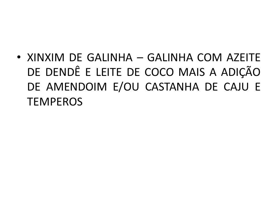 XINXIM DE GALINHA – GALINHA COM AZEITE DE DENDÊ E LEITE DE COCO MAIS A ADIÇÃO DE AMENDOIM E/OU CASTANHA DE CAJU E TEMPEROS